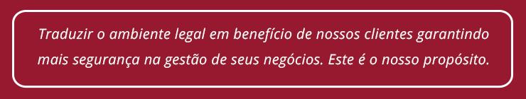 Traduzir o ambiente legal em benefício de nossos clientes garantindo mais segurança na gestão de seus negócios.Este é o nosso propósito.